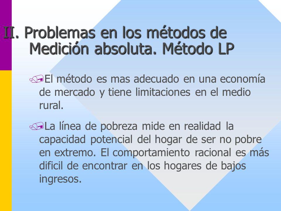 /El método es mas adecuado en una economía de mercado y tiene limitaciones en el medio rural. /La línea de pobreza mide en realidad la capacidad poten