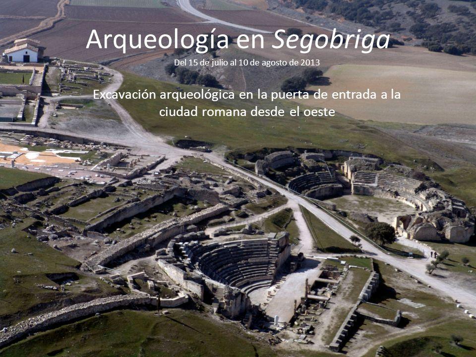 Arqueología en Segobriga Del 15 de julio al 10 de agosto de 2013 Excavación arqueológica en la puerta de entrada a la ciudad romana desde el oeste