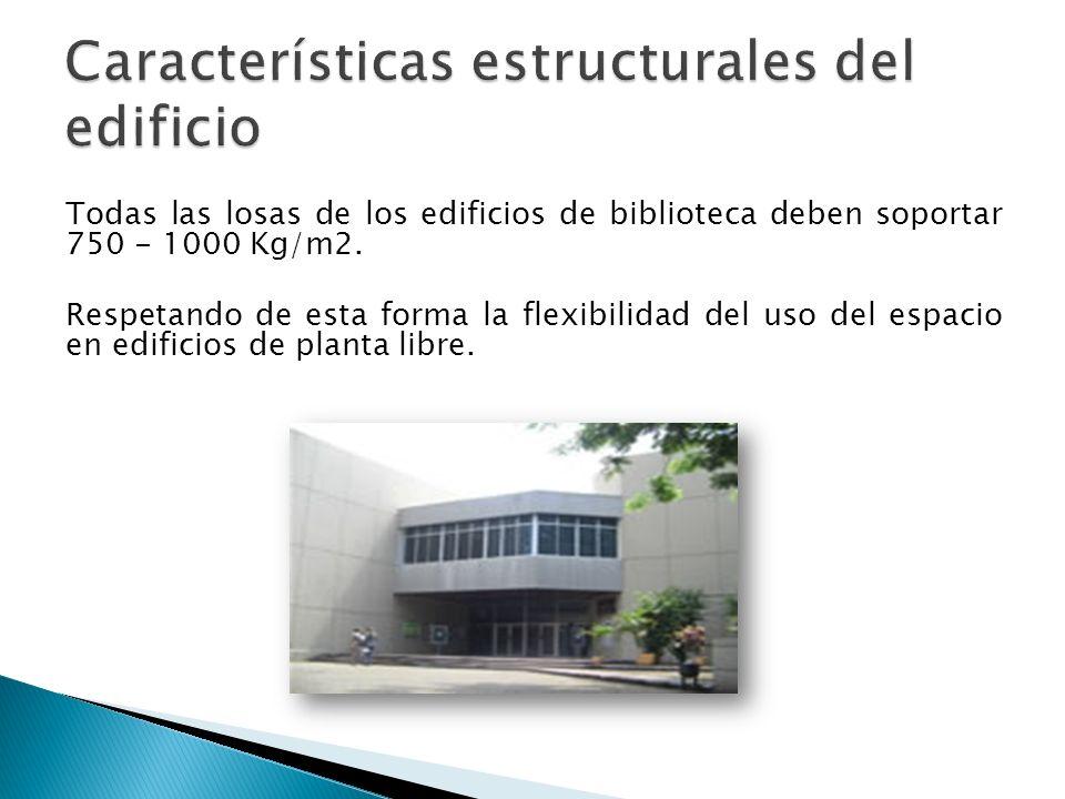 Todas las losas de los edificios de biblioteca deben soportar 750 - 1000 Kg/m2. Respetando de esta forma la flexibilidad del uso del espacio en edific