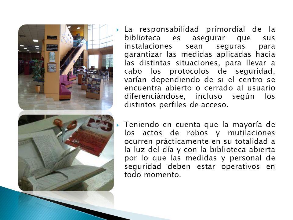 La responsabilidad primordial de la biblioteca es asegurar que sus instalaciones sean seguras para garantizar las medidas aplicadas hacia las distinta