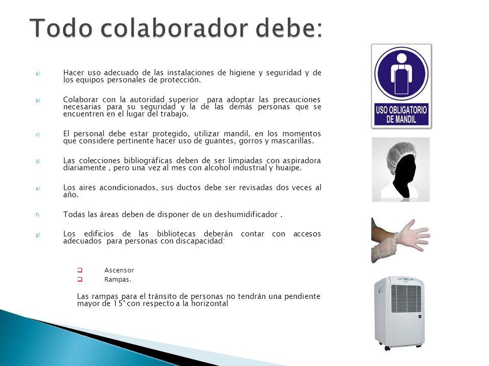 a) Hacer uso adecuado de las instalaciones de higiene y seguridad y de los equipos personales de protección. b) Colaborar con la autoridad superior pa