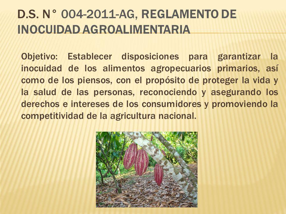 D.S. N° 004-2011-AG, REGLAMENTO DE INOCUIDAD AGROALIMENTARIA Objetivo: Establecer disposiciones para garantizar la inocuidad de los alimentos agropecu