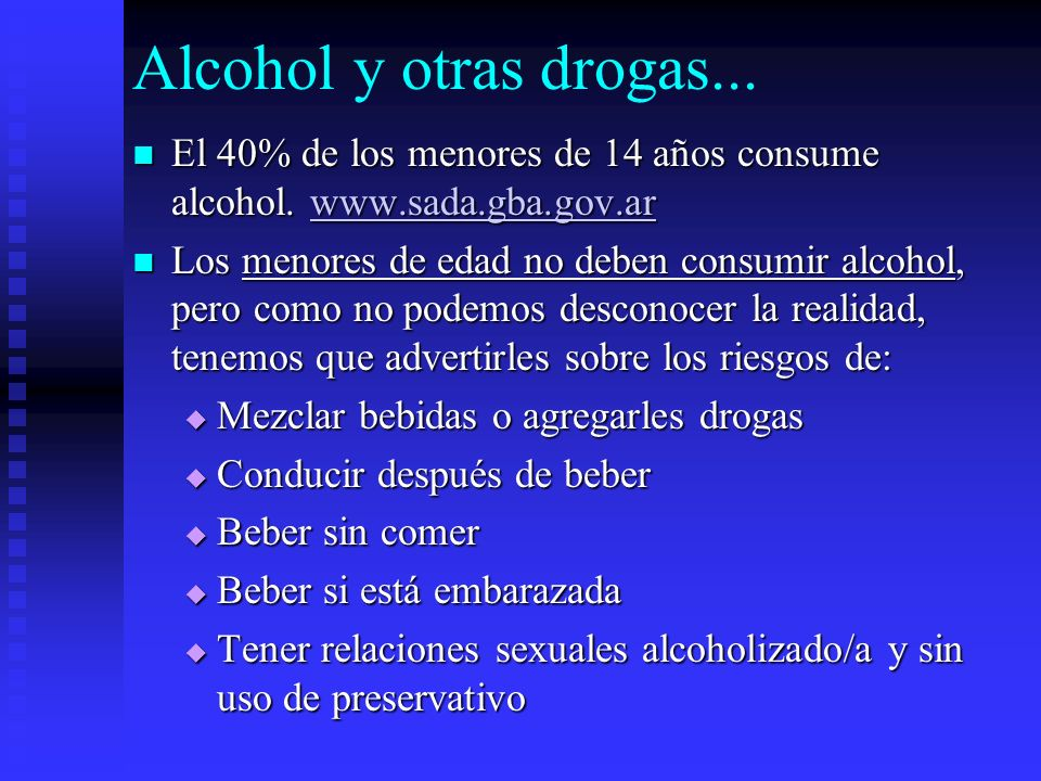 Alcohol y otras drogas... El 40% de los menores de 14 años consume alcohol. www.sada.gba.gov.ar El 40% de los menores de 14 años consume alcohol. www.
