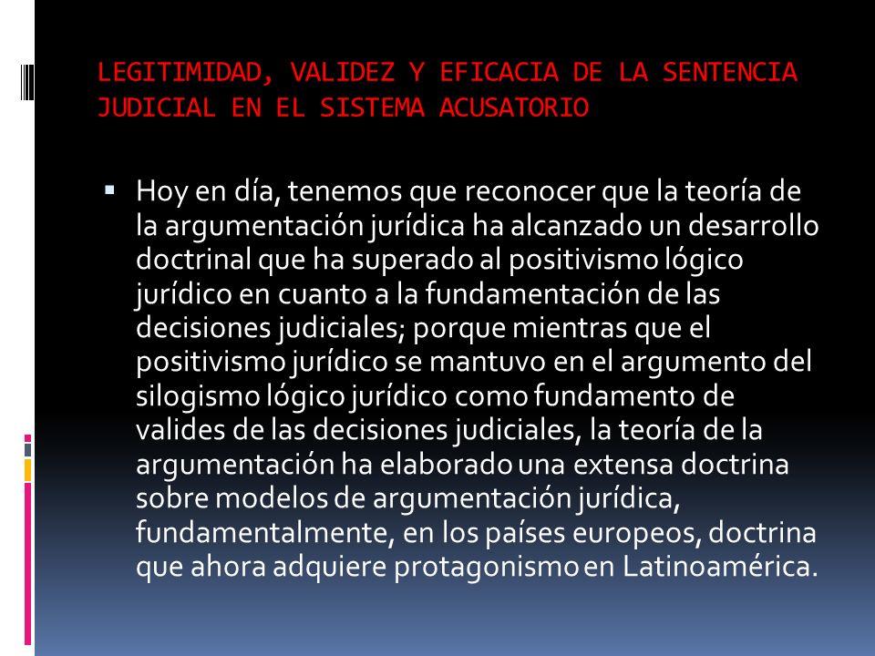 LEGITIMIDAD, VALIDEZ Y EFICACIA DE LA SENTENCIA JUDICIAL EN EL SISTEMA ACUSATORIO Hoy en día, tenemos que reconocer que la teoría de la argumentación