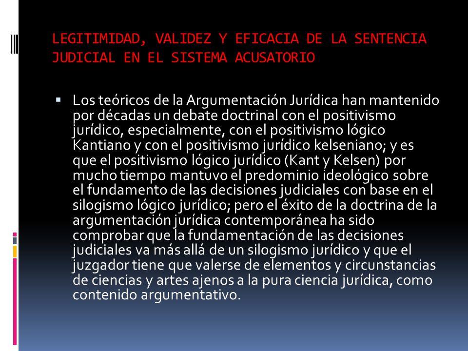 LEGITIMIDAD, VALIDEZ Y EFICACIA DE LA SENTENCIA JUDICIAL EN EL SISTEMA ACUSATORIO Los teóricos de la Argumentación Jurídica han mantenido por décadas