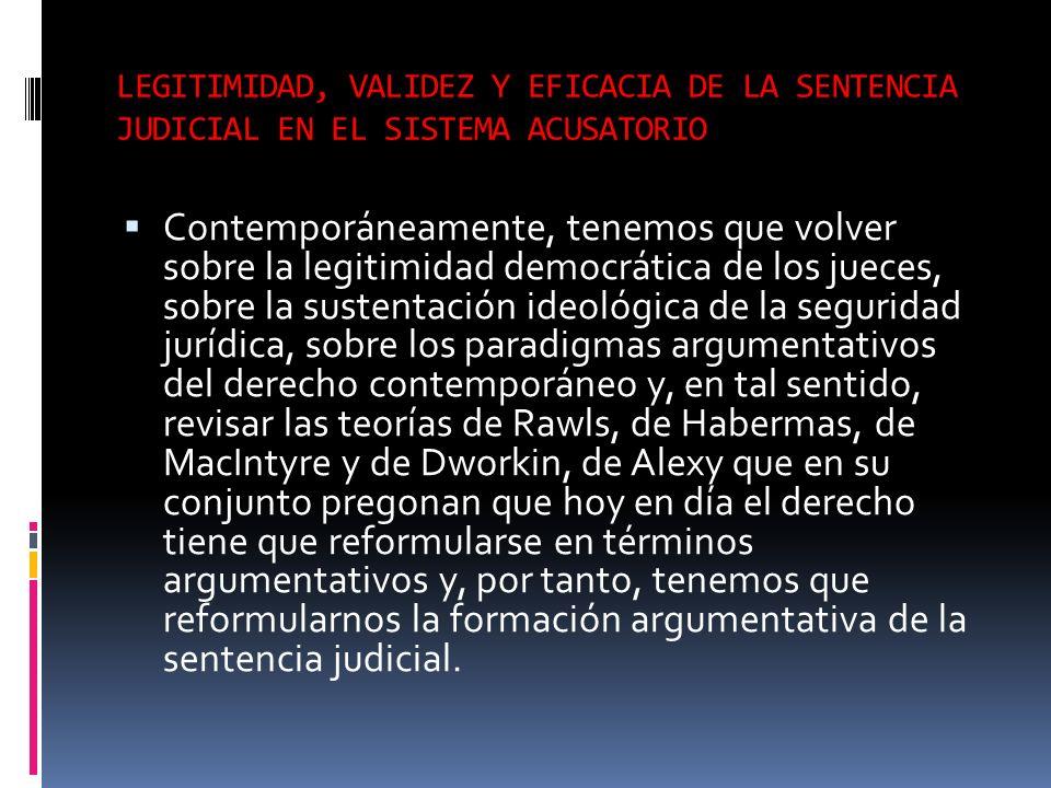 LEGITIMIDAD, VALIDEZ Y EFICACIA DE LA SENTENCIA JUDICIAL EN EL SISTEMA ACUSATORIO Contemporáneamente, tenemos que volver sobre la legitimidad democrát