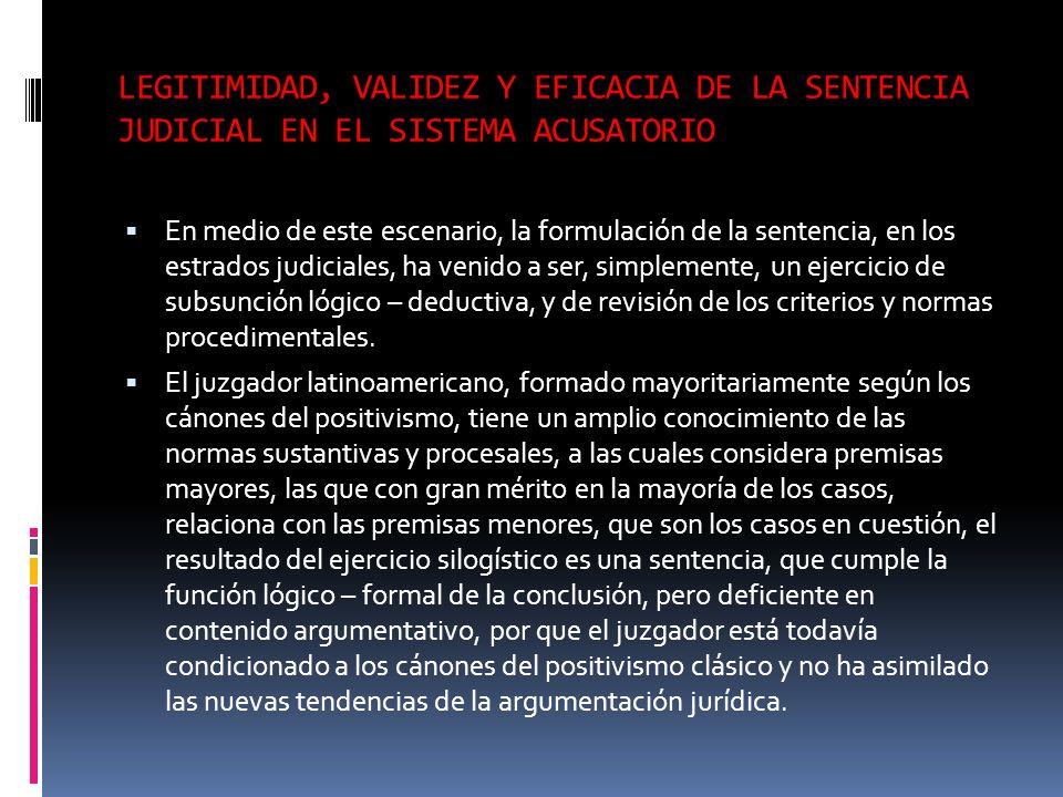 LEGITIMIDAD, VALIDEZ Y EFICACIA DE LA SENTENCIA JUDICIAL EN EL SISTEMA ACUSATORIO En medio de este escenario, la formulación de la sentencia, en los e