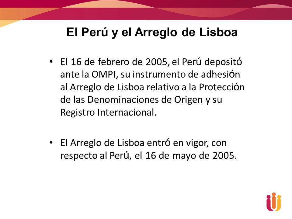 El 16 de febrero de 2005, el Per ú deposit ó ante la OMPI, su instrumento de adhesi ó n al Arreglo de Lisboa relativo a la Protecci ó n de las Denominaciones de Origen y su Registro Internacional.