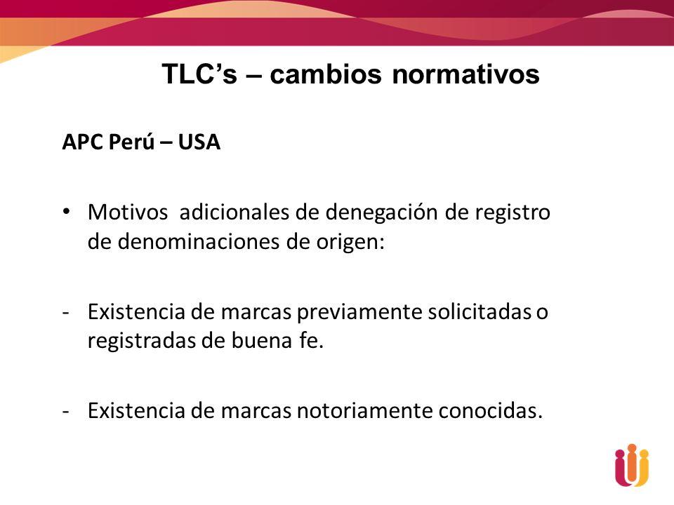APC Perú – USA Motivos adicionales de denegación de registro de denominaciones de origen: -Existencia de marcas previamente solicitadas o registradas de buena fe.