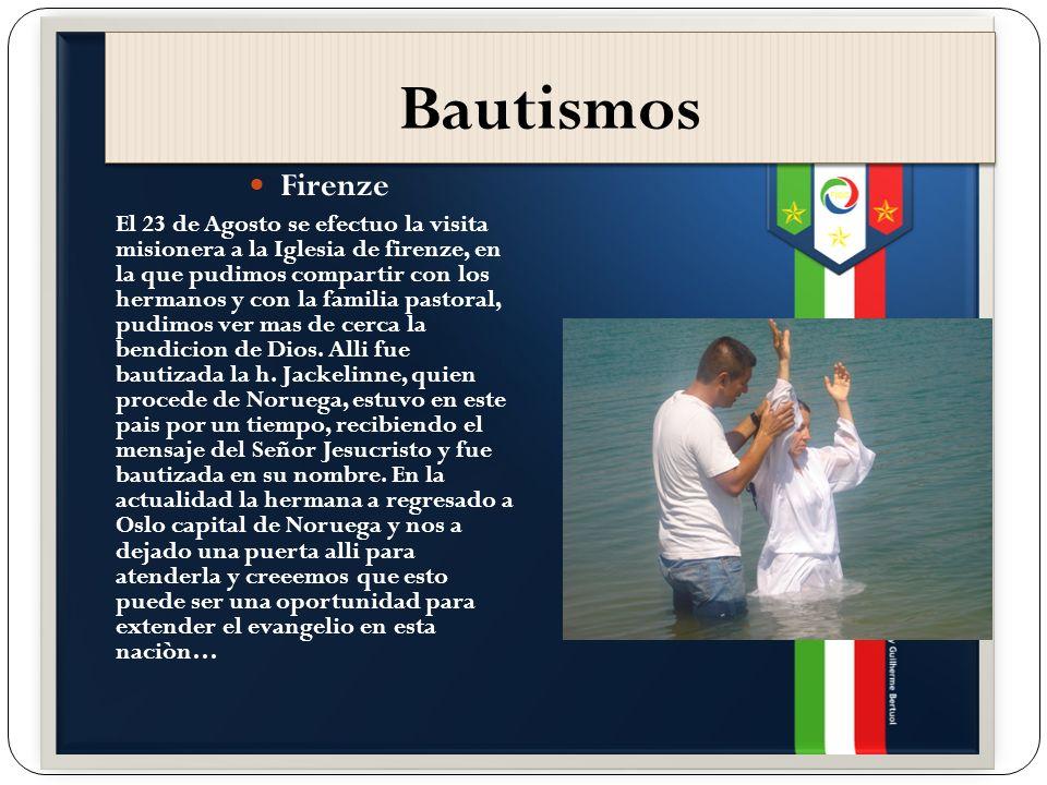 Bautismos Firenze El 23 de Agosto se efectuo la visita misionera a la Iglesia de firenze, en la que pudimos compartir con los hermanos y con la familia pastoral, pudimos ver mas de cerca la bendicion de Dios.