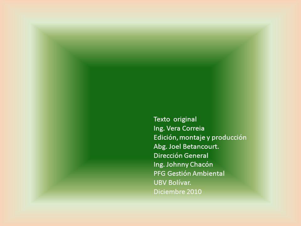 Texto original Ing. Vera Correia Edición, montaje y producción Abg. Joel Betancourt. Dirección General Ing. Johnny Chacón PFG Gestión Ambiental UBV Bo
