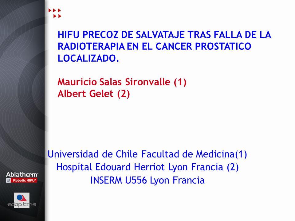 HIFU PRECOZ DE SALVATAJE TRAS FALLA DE LA RADIOTERAPIA EN EL CANCER PROSTATICO LOCALIZADO. Mauricio Salas Sironvalle (1) Albert Gelet (2) Universidad