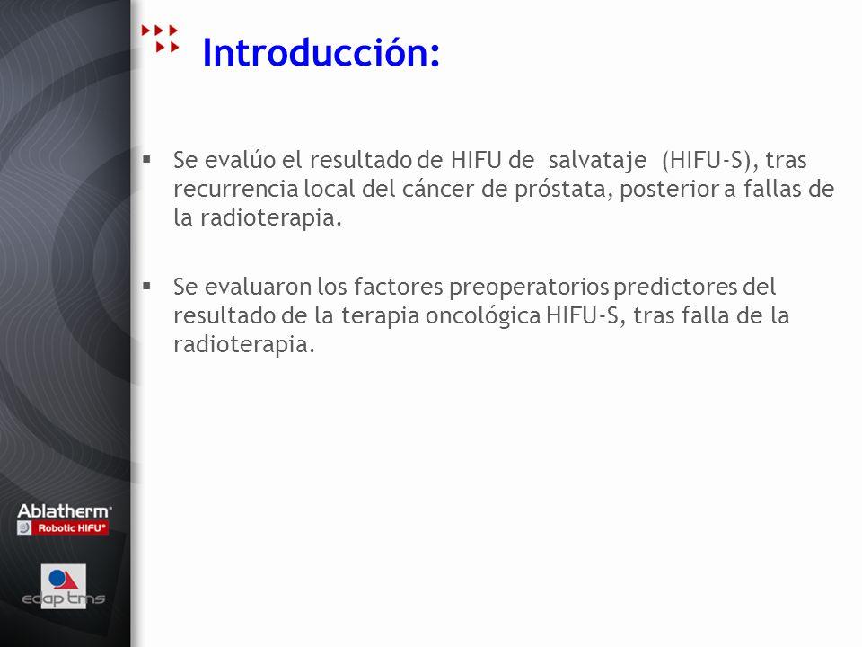 Introducción: Se evalúo el resultado de HIFU de salvataje (HIFU-S), tras recurrencia local del cáncer de próstata, posterior a fallas de la radioterap