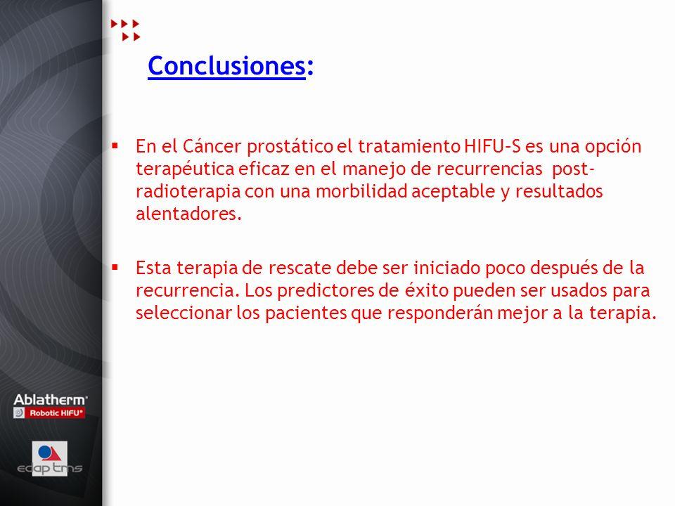 Conclusiones: En el Cáncer prostático el tratamiento HIFU–S es una opción terapéutica eficaz en el manejo de recurrencias post- radioterapia con una m