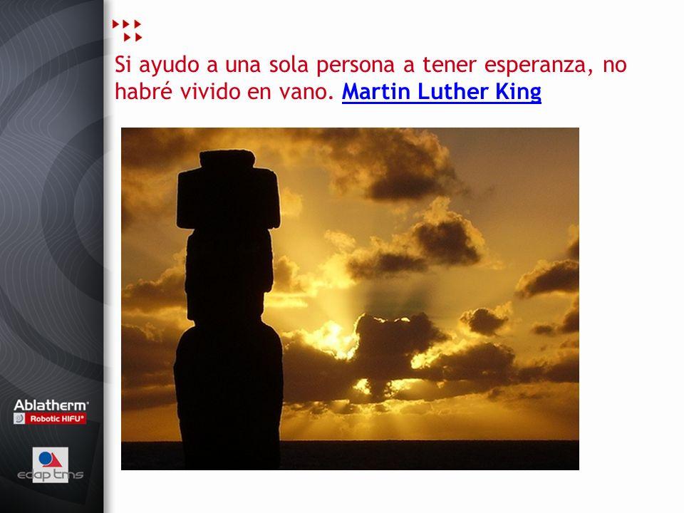Si ayudo a una sola persona a tener esperanza, no habré vivido en vano. Martin Luther KingMartin Luther King