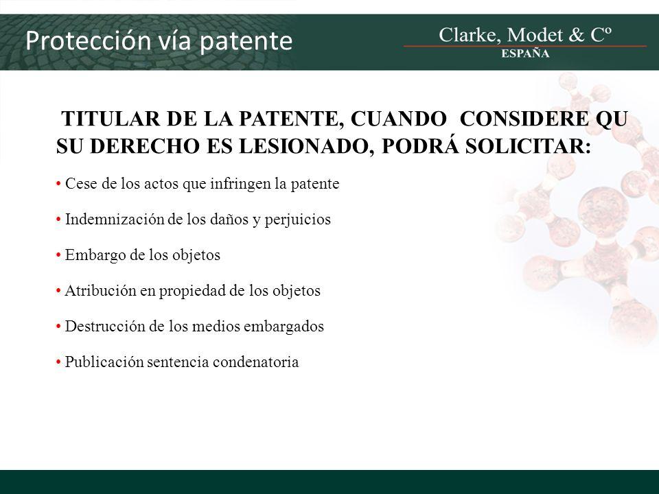 Protección vía patente TITULAR DE LA PATENTE, CUANDO CONSIDERE QU SU DERECHO ES LESIONADO, PODRÁ SOLICITAR: Cese de los actos que infringen la patente