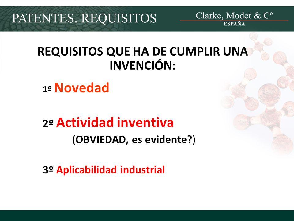 PATENTES. REQUISITOS REQUISITOS QUE HA DE CUMPLIR UNA INVENCIÓN: 1º Novedad 2º Actividad inventiva (OBVIEDAD, es evidente?) 3º Aplicabilidad industria