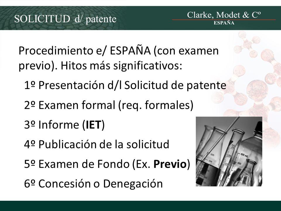 SOLICITUD d/ patente Procedimiento e/ ESPAÑA (con examen previo). Hitos más significativos: 1º Presentación d/l Solicitud de patente 2º Examen formal
