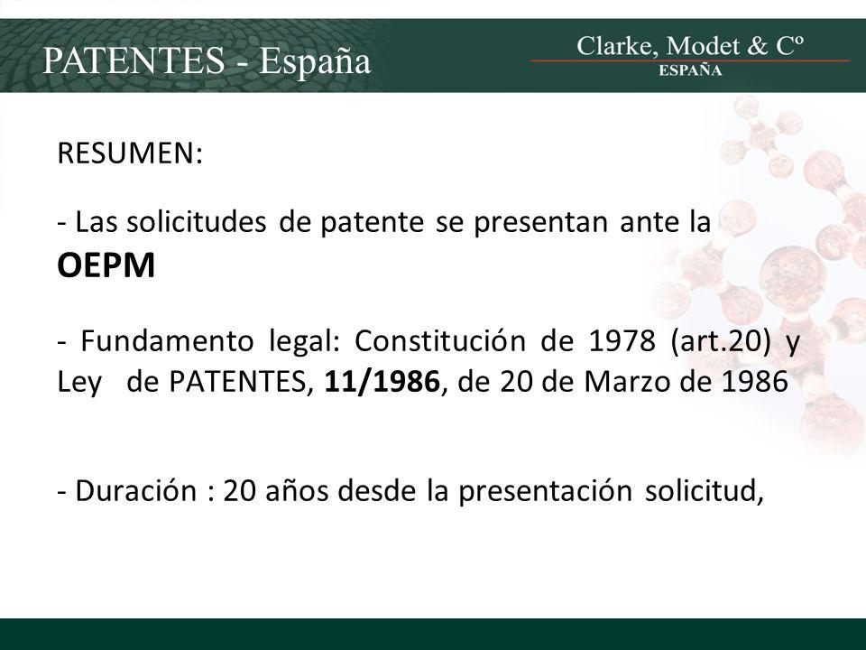 PATENTES - España RESUMEN: - Las solicitudes de patente se presentan ante la OEPM - Fundamento legal: Constitución de 1978 (art.20) y Ley de PATENTES,