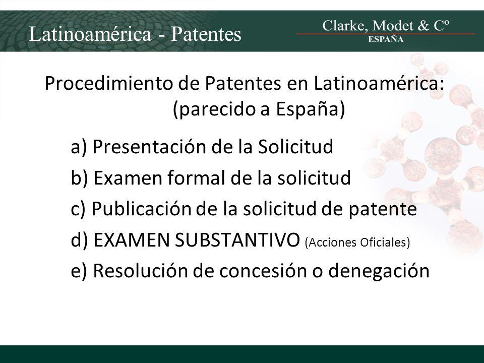Latinoamérica - Patentes Procedimiento de Patentes en Latinoamérica: (parecido a España) a) Presentación de la Solicitud b) Examen formal de la solici