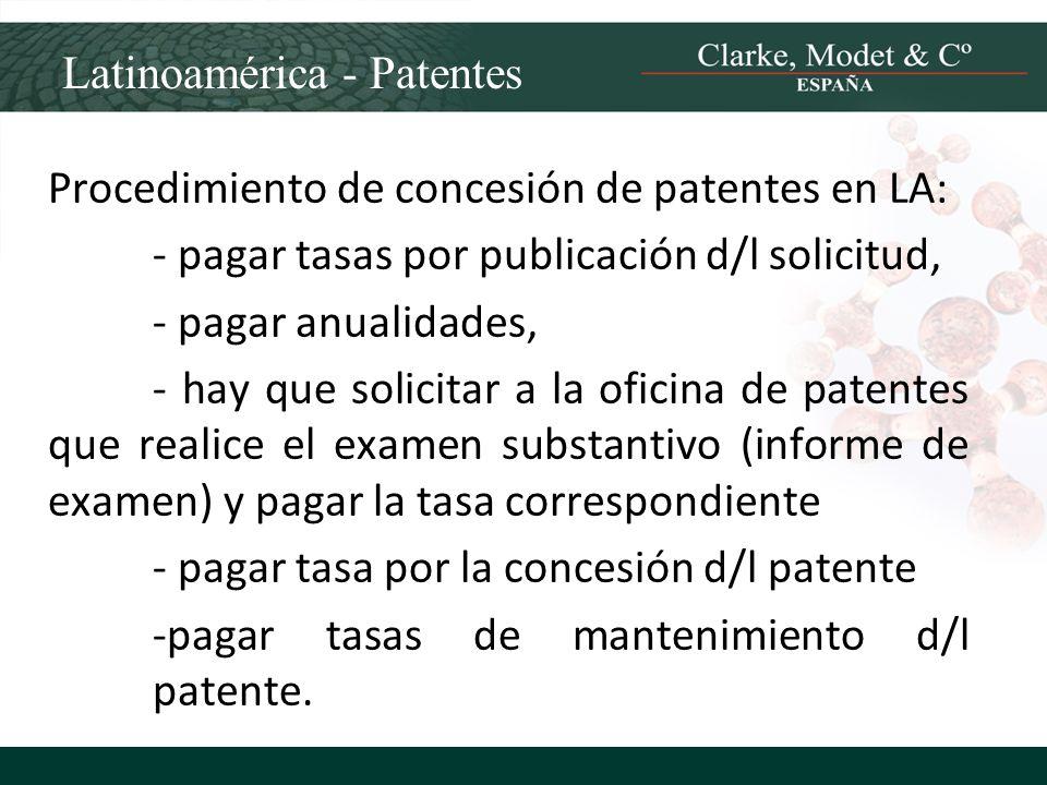 Latinoamérica - Patentes Procedimiento de concesión de patentes en LA: - pagar tasas por publicación d/l solicitud, - pagar anualidades, - hay que sol