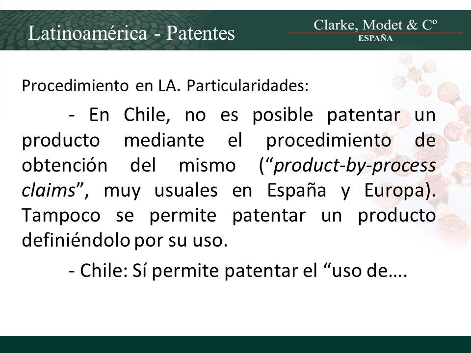 Latinoamérica - Patentes Procedimiento en LA. Particularidades: - En Chile, no es posible patentar un producto mediante el procedimiento de obtención