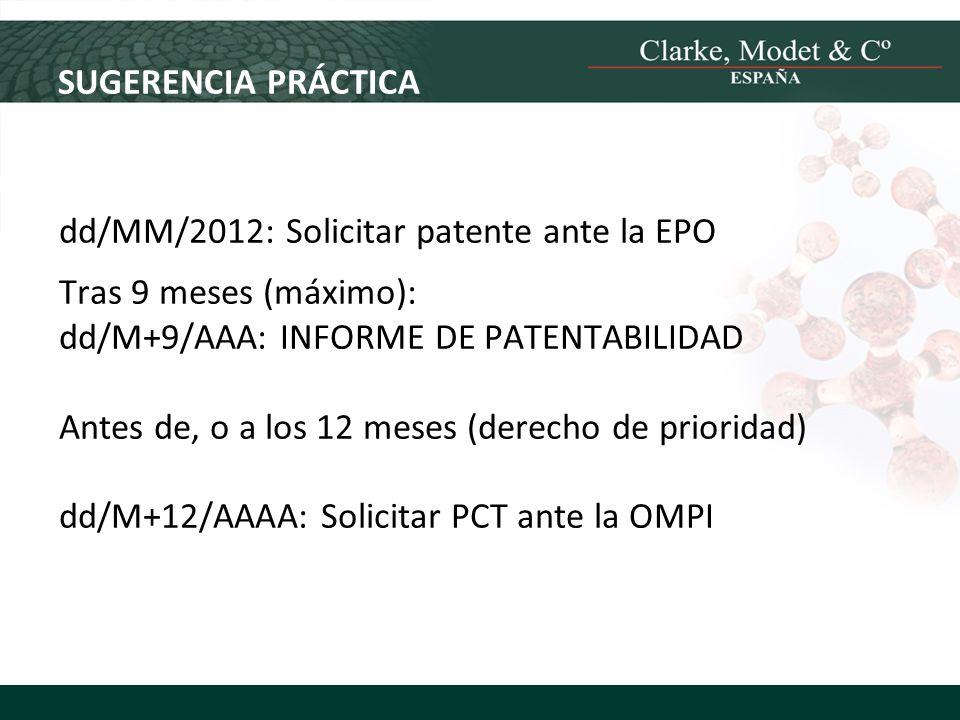 SUGERENCIA PRÁCTICA dd/MM/2012: Solicitar patente ante la EPO Tras 9 meses (máximo): dd/M+9/AAA: INFORME DE PATENTABILIDAD Antes de, o a los 12 meses