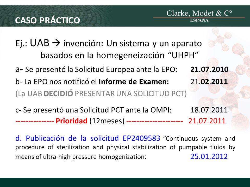 CASO PRÁCTICO Ej.: UAB invención: Un sistema y un aparato basados en la homegeneización UHPH a- Se presentó la Solicitud Europea ante la EPO:21.07.201