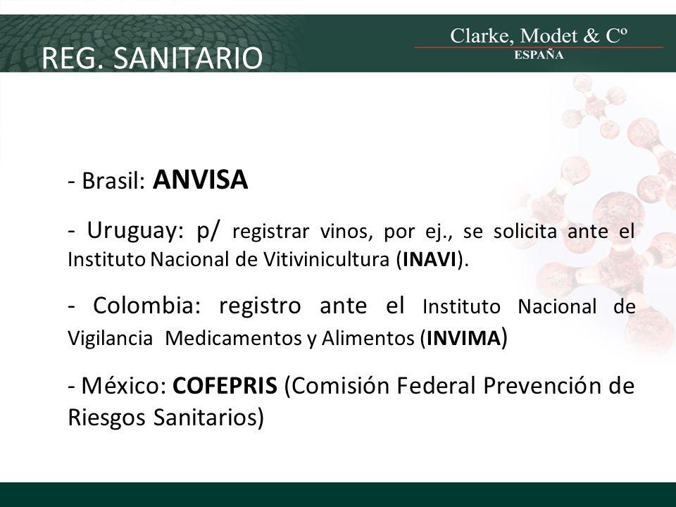 - Brasil: ANVISA - Uruguay: p/ registrar vinos, por ej., se solicita ante el Instituto Nacional de Vitivinicultura (INAVI). - Colombia: registro ante