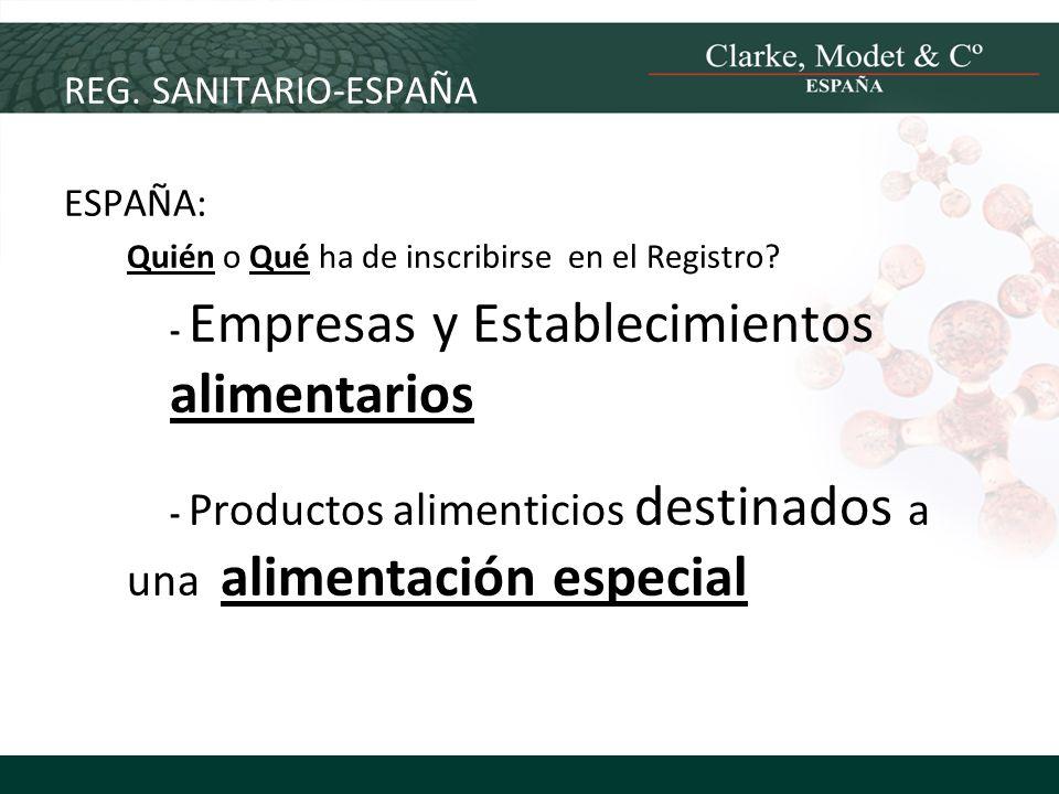 REG. SANITARIO-ESPAÑA ESPAÑA: Quién o Qué ha de inscribirse en el Registro? - Empresas y Establecimientos alimentarios - Productos alimenticios destin