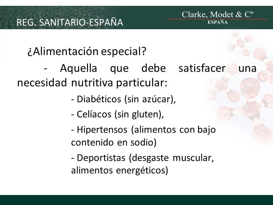 REG. SANITARIO-ESPAÑA ¿Alimentación especial? - Aquella que debe satisfacer una necesidad nutritiva particular: - Diabéticos (sin azúcar), - Celíacos