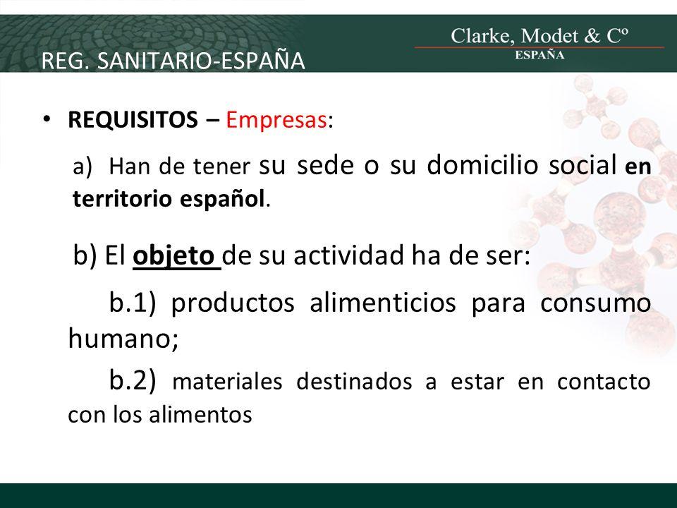 REG. SANITARIO-ESPAÑA REQUISITOS – Empresas: a)Han de tener su sede o su domicilio social en territorio español. b) El objeto de su actividad ha de se