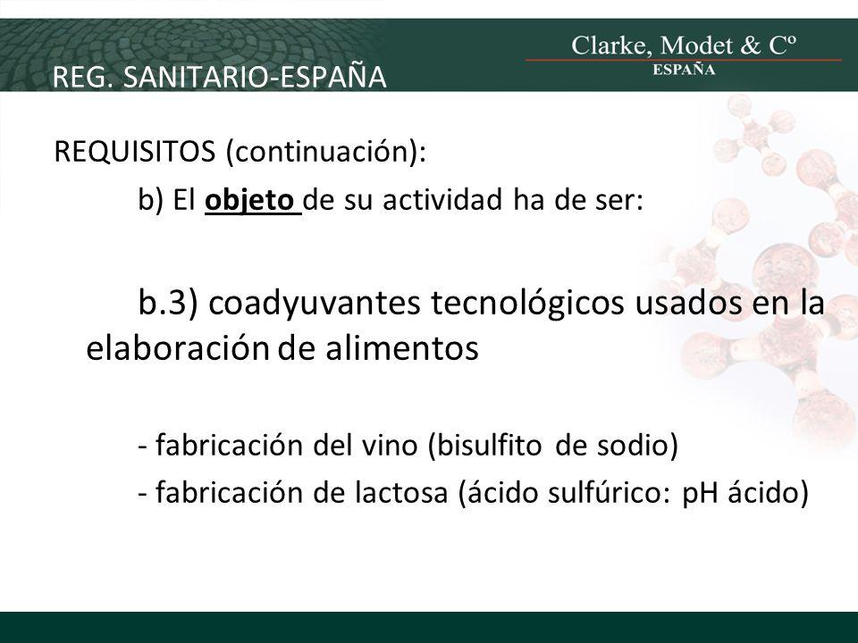 REG. SANITARIO-ESPAÑA REQUISITOS (continuación): b) El objeto de su actividad ha de ser: b.3) coadyuvantes tecnológicos usados en la elaboración de al