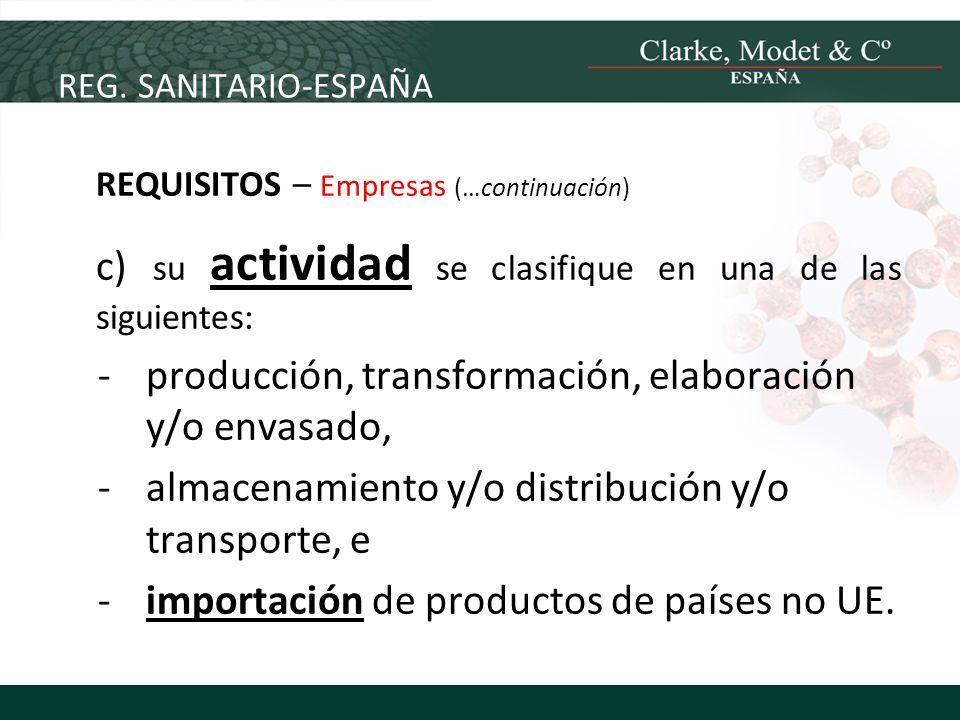 REG. SANITARIO-ESPAÑA REQUISITOS – Empresas (…continuación) c) su actividad se clasifique en una de las siguientes: -producción, transformación, elabo