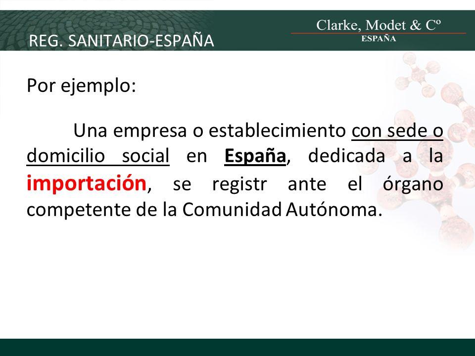 REG. SANITARIO-ESPAÑA Por ejemplo: Una empresa o establecimiento con sede o domicilio social en España, dedicada a la importación, se registr ante el
