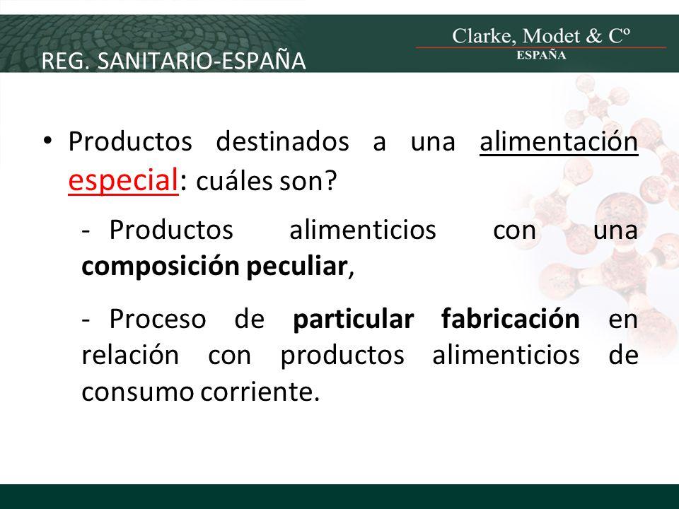 REG. SANITARIO-ESPAÑA Productos destinados a una alimentación especial: cuáles son? -Productos alimenticios con una composición peculiar, -Proceso de