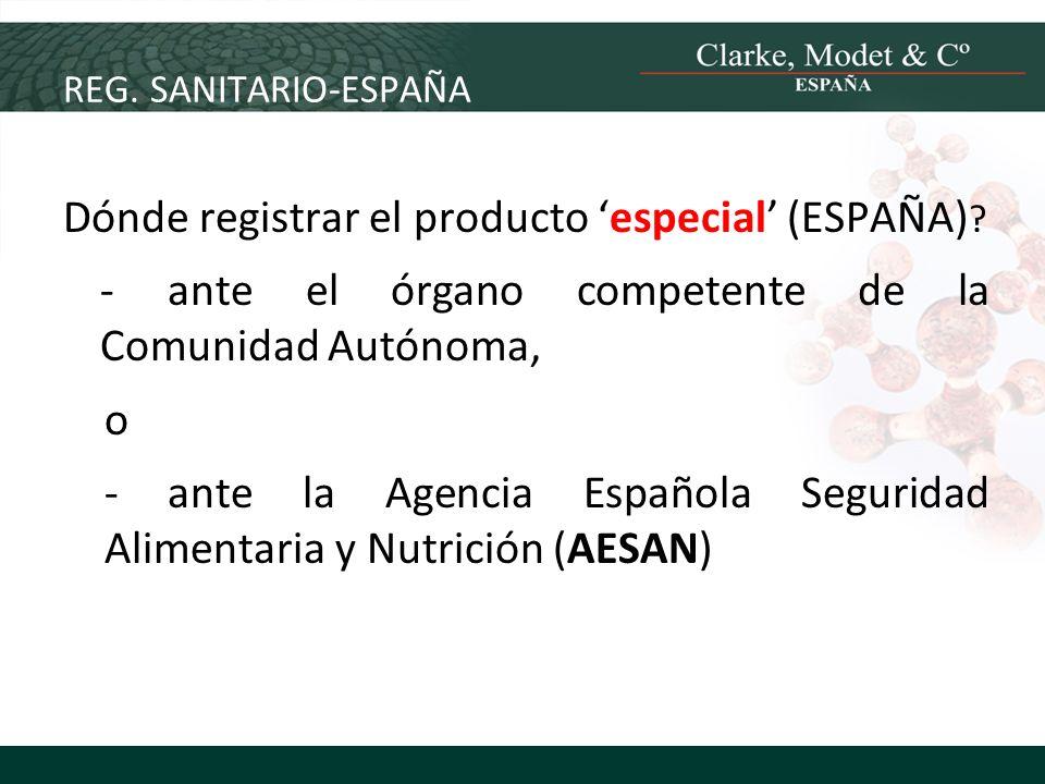 REG. SANITARIO-ESPAÑA Dónde registrar el producto especial (ESPAÑA) ? - ante el órgano competente de la Comunidad Autónoma, o - ante la Agencia Españo