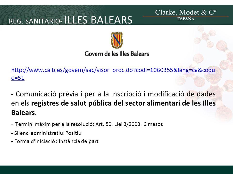 REG. SANITARIO- ILLES BALEARS http://www.caib.es/govern/sac/visor_proc.do?codi=1060355&lang=ca&codu o=51 - Comunicació prèvia i per a la Inscripció i