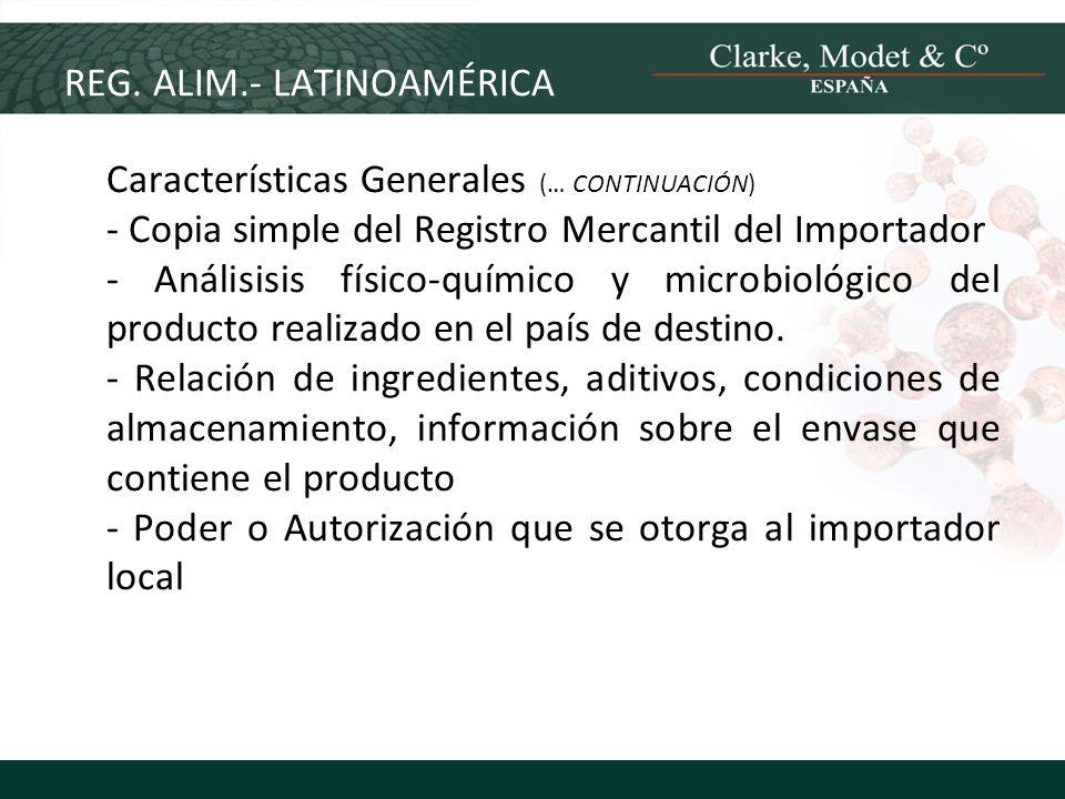 REG. ALIM.- LATINOAMÉRICA Características Generales (… CONTINUACIÓN) - Copia simple del Registro Mercantil del Importador - Análisisis físico-químico