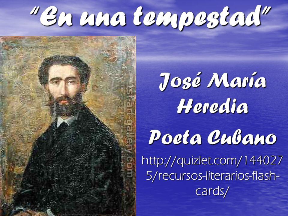 En una tempestad José María Heredia Poeta Cubano http://quizlet.com/144027 5/recursos-literarios-flash- cards/
