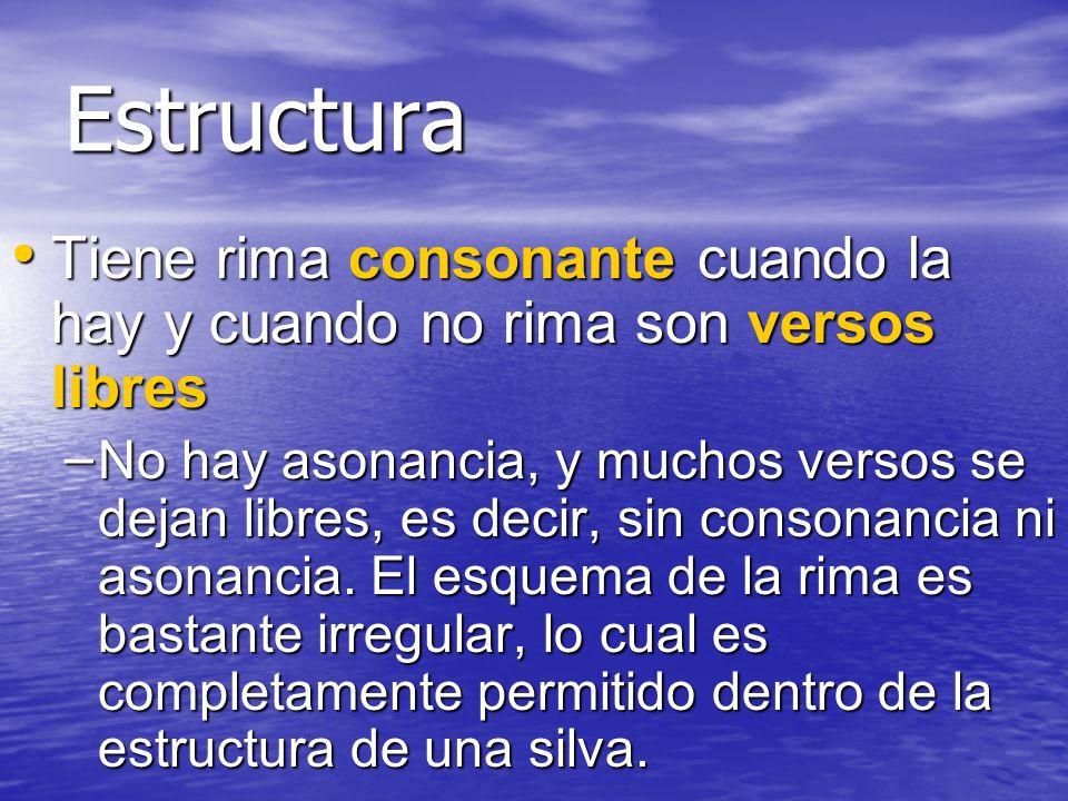 Estructura Tiene rima consonante cuando la hay y cuando no rima son versos libres Tiene rima consonante cuando la hay y cuando no rima son versos libr