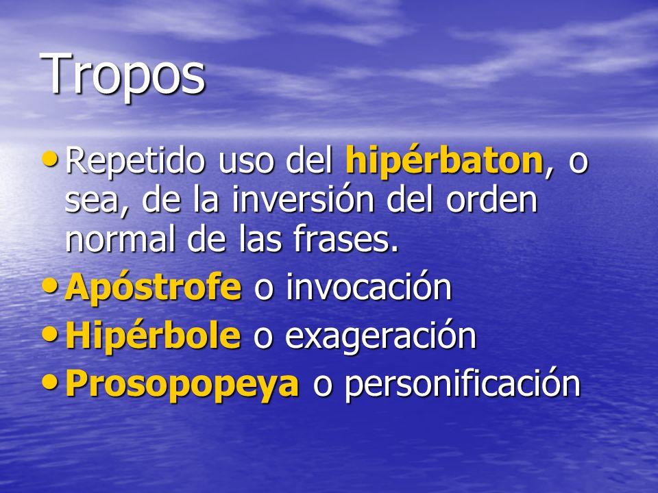 Tropos Repetido uso del hipérbaton, o sea, de la inversión del orden normal de las frases. Repetido uso del hipérbaton, o sea, de la inversión del ord