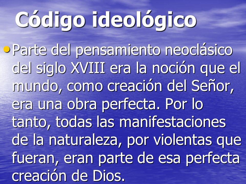 Código ideológico Parte del pensamiento neoclásico del siglo XVIII era la noción que el mundo, como creación del Señor, era una obra perfecta. Por lo