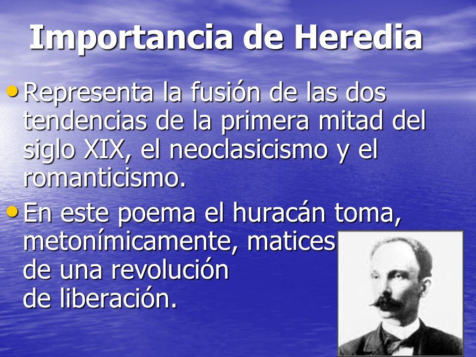 Importancia de Heredia Representa la fusión de las dos tendencias de la primera mitad del siglo XIX, el neoclasicismo y el romanticismo. Representa la