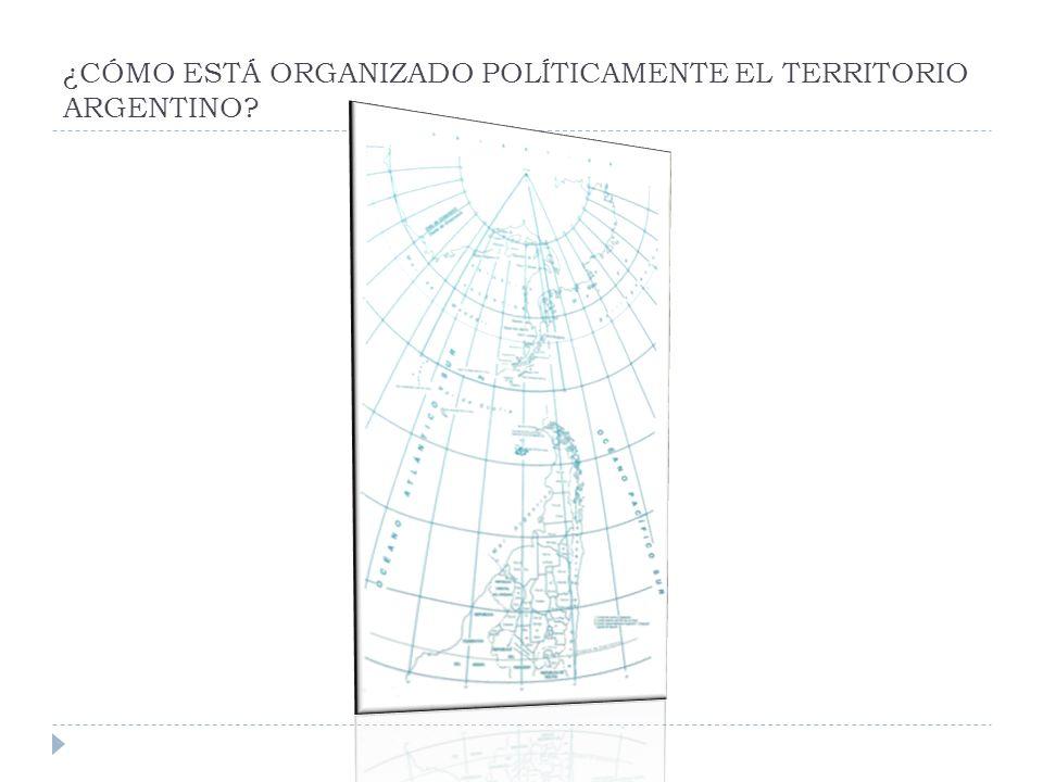 ¿CÓMO ESTÁ ORGANIZADO POLÍTICAMENTE EL TERRITORIO ARGENTINO?