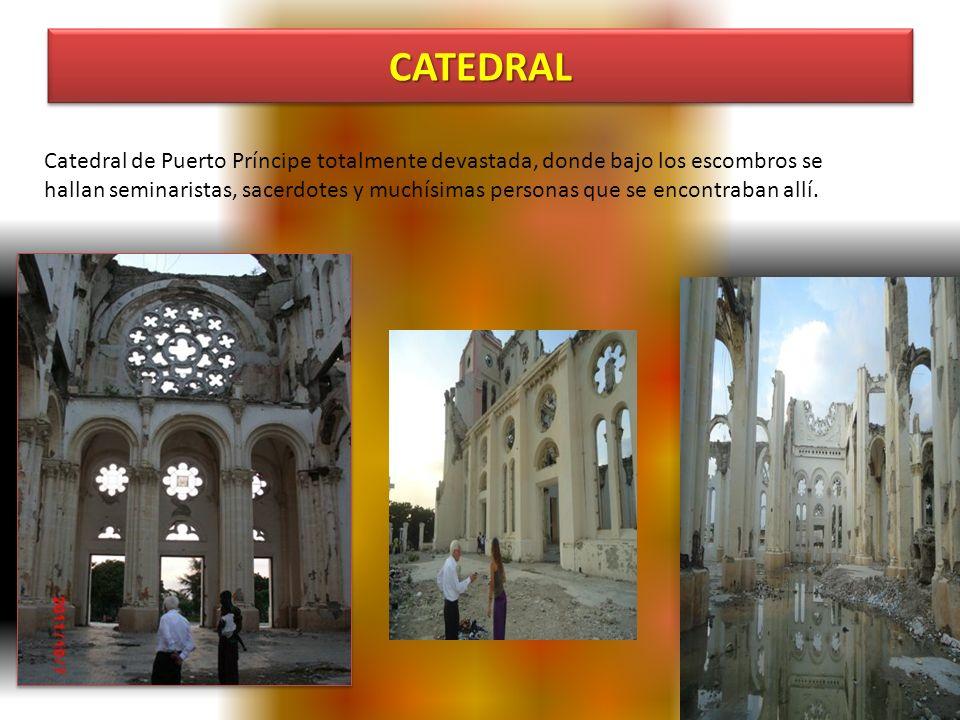 CATEDRALCATEDRAL Catedral de Puerto Príncipe totalmente devastada, donde bajo los escombros se hallan seminaristas, sacerdotes y muchísimas personas que se encontraban allí.