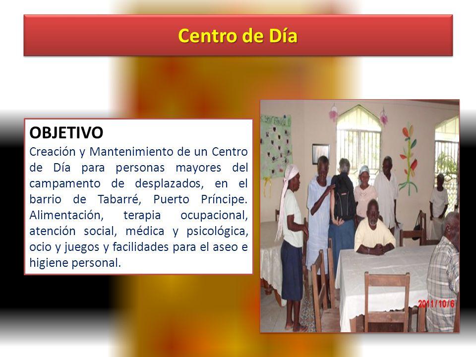 Centro de Día OBJETIVO Creación y Mantenimiento de un Centro de Día para personas mayores del campamento de desplazados, en el barrio de Tabarré, Puerto Príncipe.