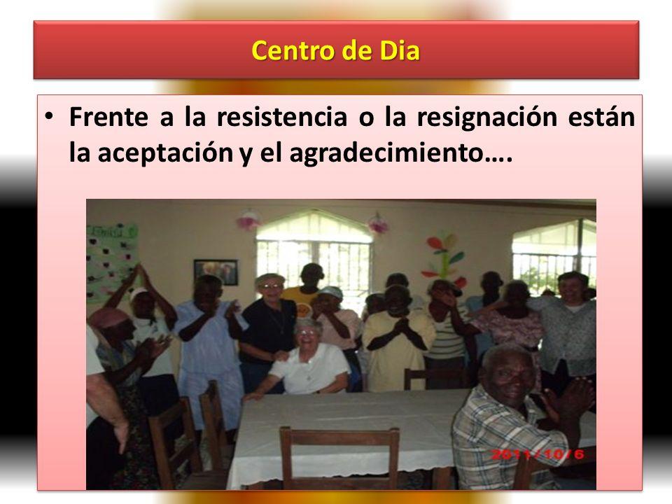 Centro de Dia Frente a la resistencia o la resignación están la aceptación y el agradecimiento….