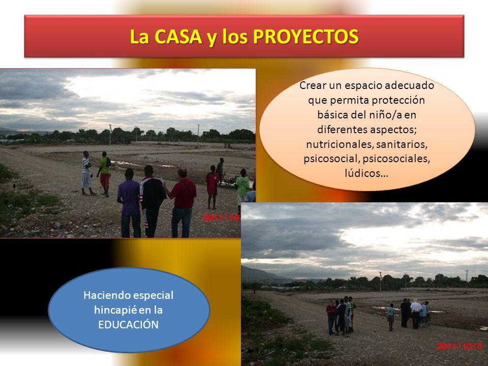 La CASA y los PROYECTOS Crear un espacio adecuado que permita protección básica del niño/a en diferentes aspectos; nutricionales, sanitarios, psicosoc