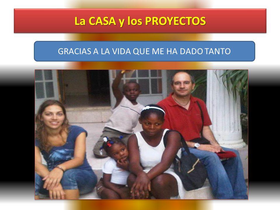 La CASA y los PROYECTOS GRACIAS A LA VIDA QUE ME HA DADO TANTO